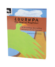 Aboriginal Dreaming Stories - Luurnpa Magic Kingfisher Book